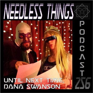 Needless Things Podcast 256 – Until Next Time, Dana Swanson