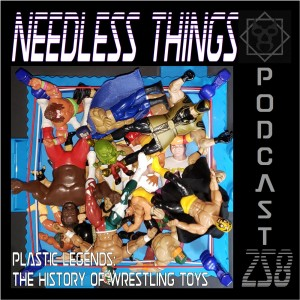 Needless Things Podcast 258 – Plastic Legends: The History of Wrestling Toys