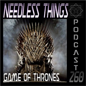 Needless Things Podcast 260 – Game of Thrones