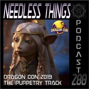 Needless Things Podcast 280 – Dragon Con 2019: The Puppetry Track