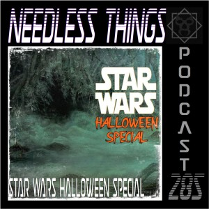 Needless Things Podcast 285 – Star Wars Halloween Special