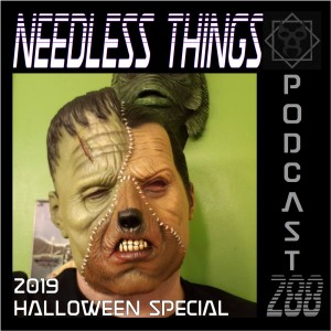 Needless Things Podcast 288 – 2019 Halloween Special