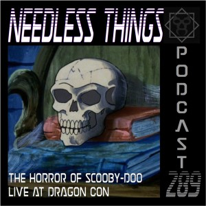 Needless Things Podcast 289 – The Horror of Scooby-Doo Live from Dragon Con 2019
