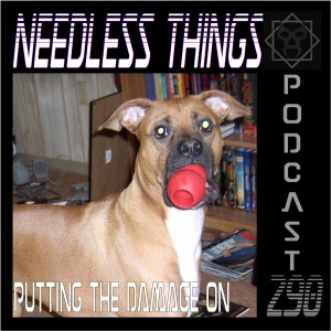 Needless Things Podcast 290 – Putting the Damage On