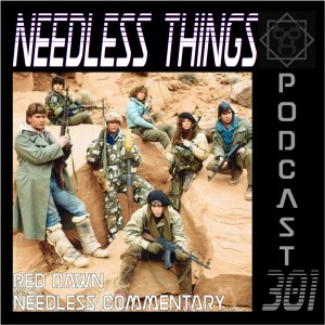 Needless Things Podcast 301 – Red Dawn Needless Commentary
