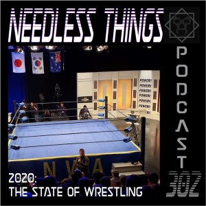Needless Things Podcast 302 – The State of Wrestling 2020