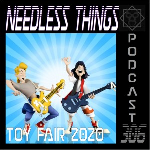 Needless Things Podcast 306 – Toy Fair 2020