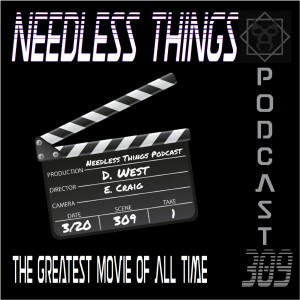 Needless Things Podcast 309 – The Greatest Movie of All Time