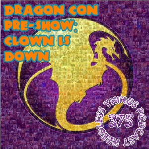 Needless Things Podcast 375: Dragon Con Pre-Show – Clown is Down