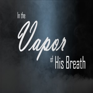In the Vapor of His Breath_3.3.19