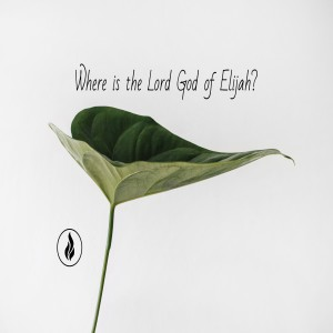 Where is the Lord God of Elijah?