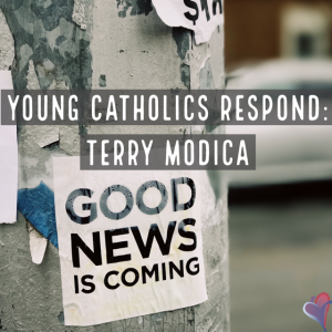 Young Catholics Respond: Terry Modica