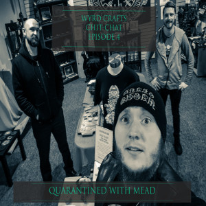 Wyrd Crafts Chit-Chat Episode 4 - Quarantined with Mead