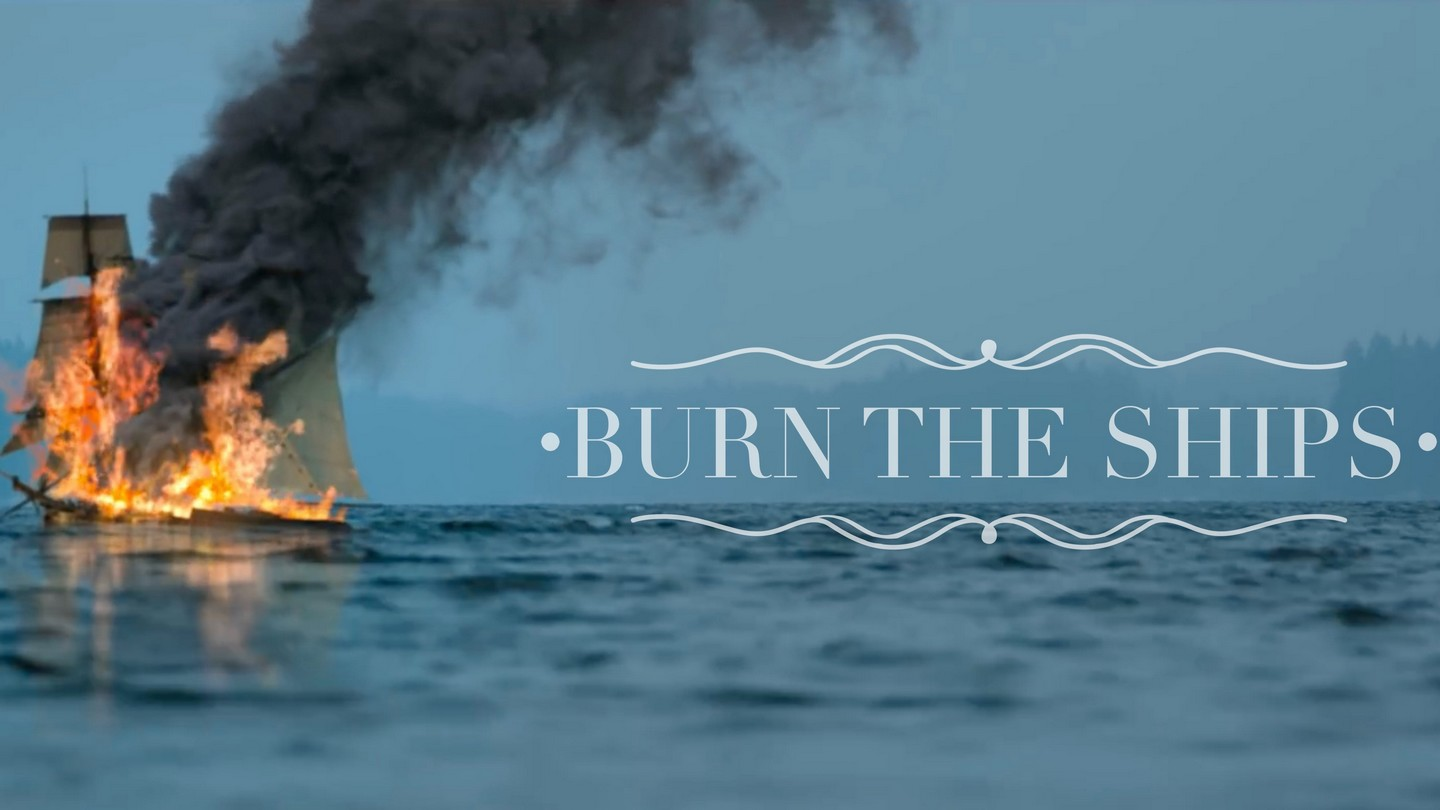 Burn the Ships - Week 4  - Redemption