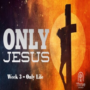 Only Jesus - Week 3 - The Life