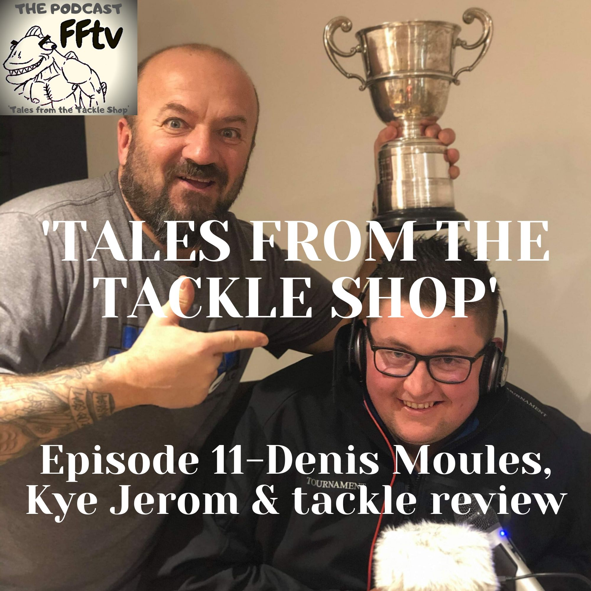 Episode 11 - Denis Moules, Kye Jerom and tackle review