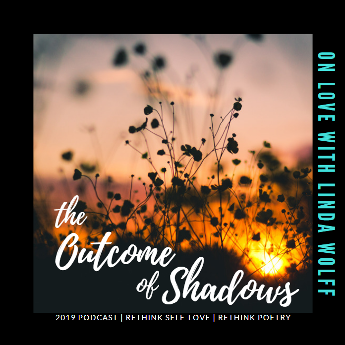 On Love with Linda Wolff: Part 6 - The Outcome of Shadows and Owning Every Part of Our Outcome