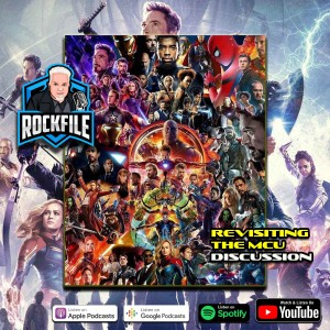 MCU REVISITED (2021) Discussion ROCKFILE Podcast 329
