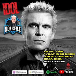 Music and What Is So Good About the New BILLY IDOL (2021) Discussion ROCKFILE Podcast 334