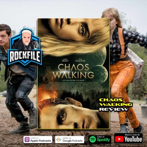 CHAOS WALKING (2021) Review ROCKFILE Podcast 239