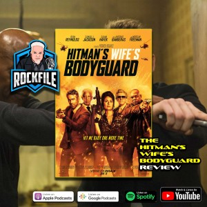 THE HITMAN'S WIFE'S BODYGUARD (2021) Review ROCKFILE Podcast 337