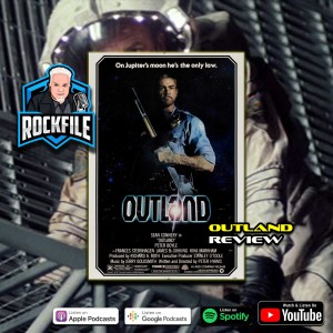 OUTLAND (1981) Review ROCKFILE Podcast 327