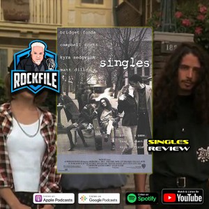 SINGLES (1992) Review ROCKFILE Podcast 335