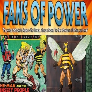 Fans of Power Episode 182 - He-Man & The Insect People MC, Character Spotlight: Buzz-Off & More!