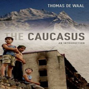 Review of  The Caucasus: An Introduction, by Thomas De Waal