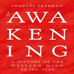 Review of The Awakening: A History of the Western Mind AD 500-1700, by Charles Freeman