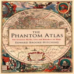 Review of The Phantom Atlas: The Greatest Myths, Lies and Blunders on Maps, by Edward Brooke-Hitching