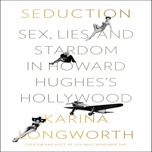Review of Seduction: Sex, Lies, and Stardom in Howard Hughes's Hollywood,  by Karina Longworth