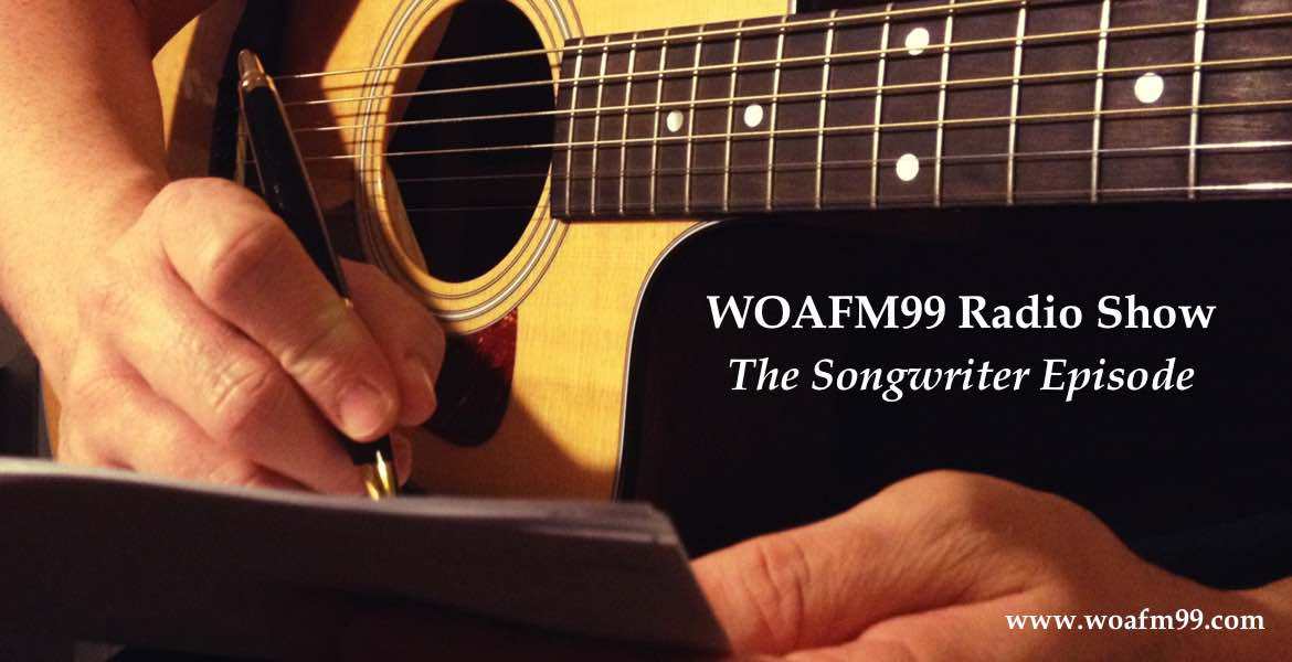 The Songwriter Episode - WOAFM99 Radio Show (Episode 7 / Season 12)