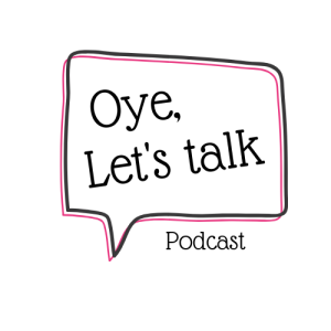 Intro Episode to Oye, Let's Talk Podcast