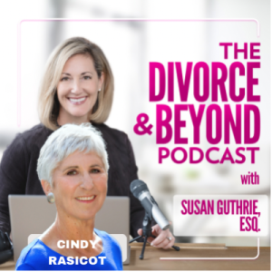 It Starts with the Heart: A Spiritual Journey and Guide to Healing with Best-Selling Author, Cindy Rasicot on The Divorce & Beyond Podcast with Susan Guthrie, Esq. #145