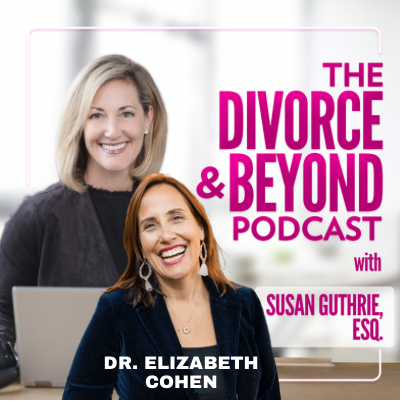 """The Divorce and Beyond Podcast with Susan Guthrie, Esq. - One Year of Covid: Dealing with Difficult Anniversaries with Dr. Elizabeth Cohen, """"The Divorce Doctor"""" on The Divorce & Beyond Podcast with Susan Guthrie, Esq. #169"""