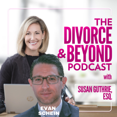 The Divorce and Beyond Podcast with Susan Guthrie, Esq. - The Ultimate Guide to Depositions in Divorce Cases with Leading Family Law Litigator, Evan Schein on The Divorce & Beyond Podcast with Susan Guthrie, Esq. #167