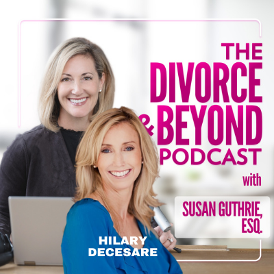 The Divorce and Beyond Podcast with Susan Guthrie, Esq. - Divorce and the Silver-Lined Relaunch with Hilary DeCesare on The Divorce & Beyond Podcast with Susan Guthrie, Esq. #173