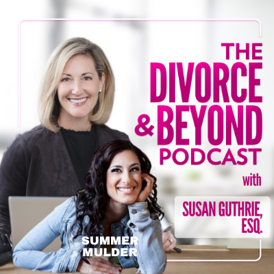 The Divorce and Beyond Podcast with Susan Guthrie, Esq. - It's Everything, Always in Blended Families with Summer Mulder on The Divorce & Beyond Podcast with Susan Guthrie, Esq. #170