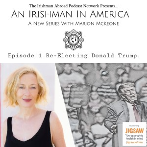 An Irishman in America (Re-Electing Trump with Marion McKeone): Episode 365