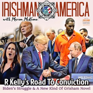 R Kelly's Road To Conviction (Biden's Struggle & A New Kind Of Grisham Novel) - Irishman In America With Marion McKeone (Trailer)