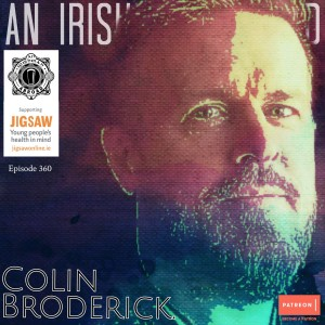 Colin Broderick: Episode 360