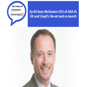 Ep 64 Sean McGovern CEO of AXA XL UK and Lloyd's: Re-set and re-launch