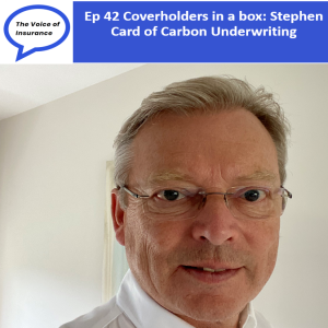 Ep 42 Coverholders in a box: Stephen Card of Carbon Underwriting
