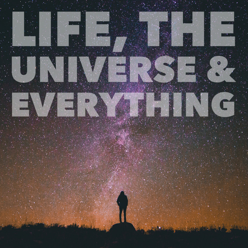 Life, the Universe & Everything | Don't Panic