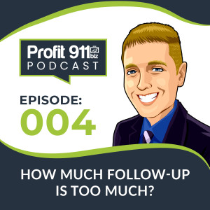 Ep. 4 - How Much Follow-Up Is Too Much?