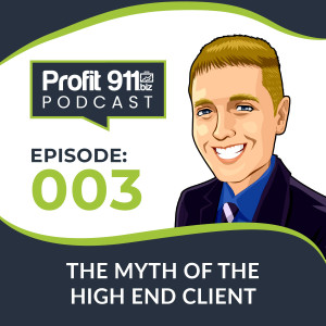 Ep. 3 - The Myth of the High End Client