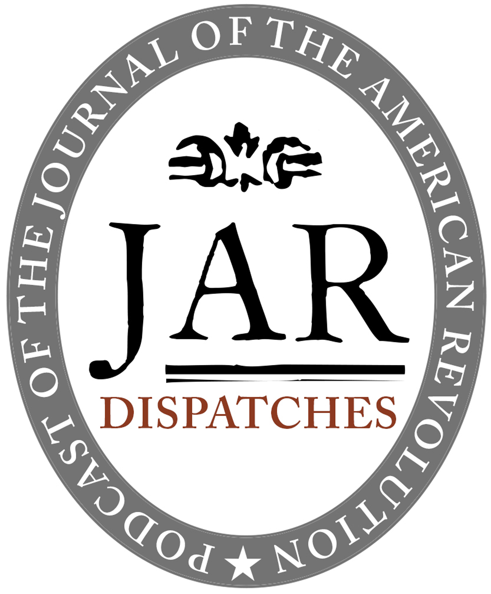 New Podcast for Brady: Tune into Dispatches: The Podcast of the Journal of the American Revolution!