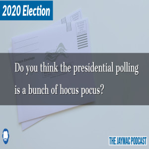 Do you think the presidential polls are a bunch of hocus pocus?
