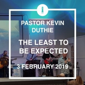 Pastor Kevin Duthie - The Least To Be Expected
